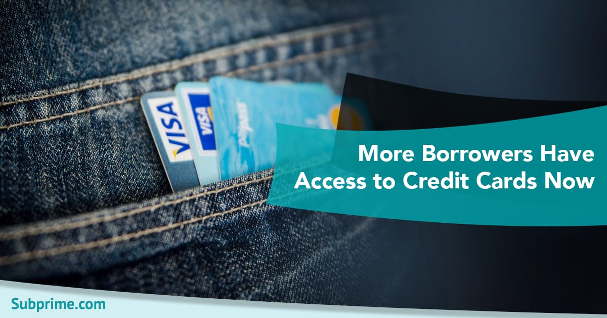 More Borrowers Have Access to Credit Cards Now