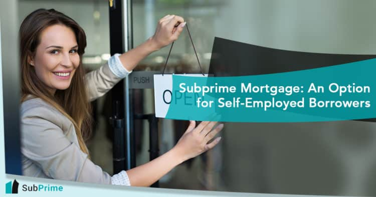 Subprime Mortgage: An Option for Self-Employed Borrowers