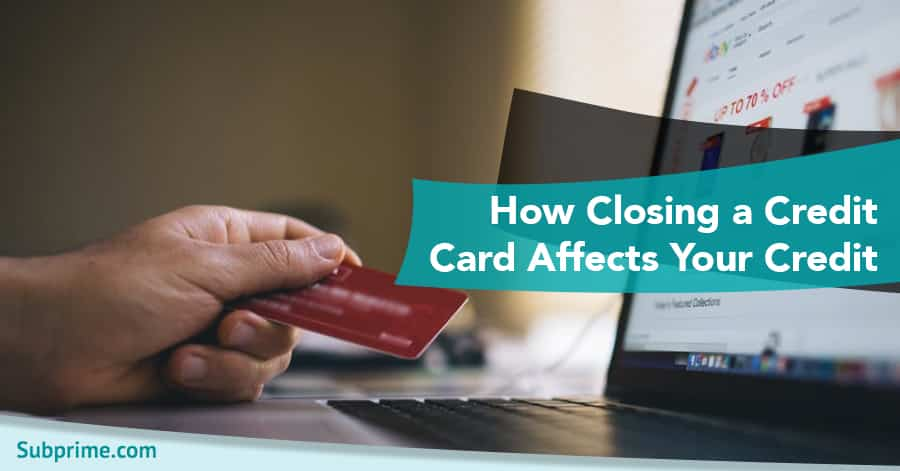 How closing a credit card affects your credit subprime credit card platinumwayz